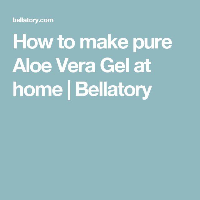 How to make pure Aloe Vera Gel at home | Bellatory