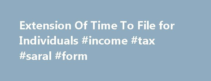 Extension Of Time To File for Individuals #income #tax #saral #form http://income.remmont.com/extension-of-time-to-file-for-individuals-income-tax-saral-form/  #federal income tax extension form # Extension Of Time To File for Individuals Federal Income Tax (Internal Revenue Service) File Automatic Extension of Time to File U.S. Individual Income Tax Return (Form 4868) on or before the regular due date of your return. Follow the instructions on Form 4868 on Where to File the Form. […]