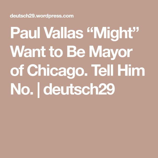 "Paul Vallas ""Might"" Want to Be Mayor of Chicago. Tell Him No. 
