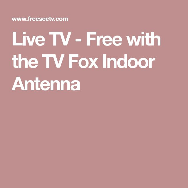 Live TV - Free with the TV Fox Indoor Antenna