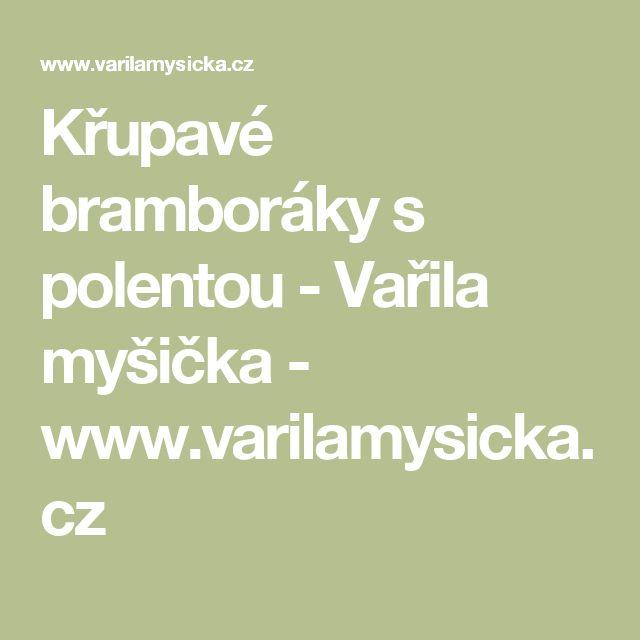 Křupavé bramboráky s polentou - Vařila myšička - www.varilamysicka.cz