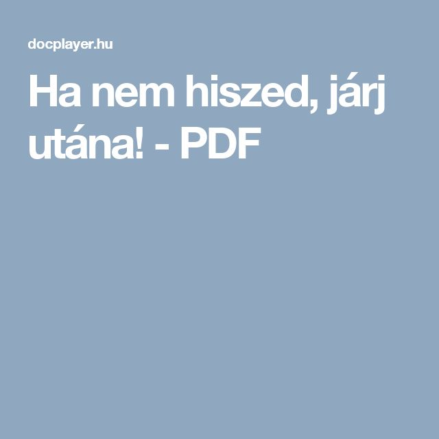 Ha nem hiszed, járj utána! - PDF