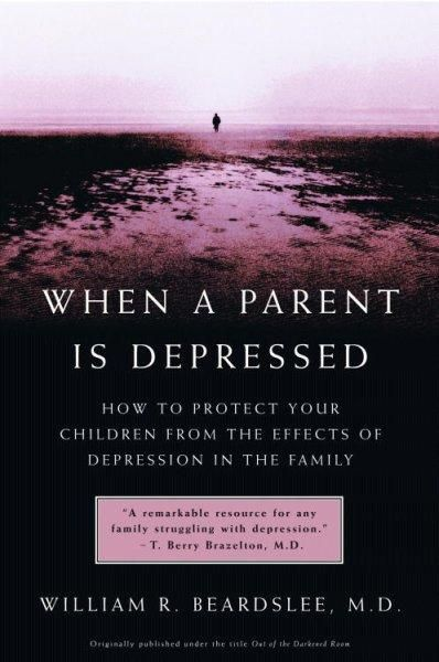 When a Parent Is Depressed: How to Protect Your Children from the Effects of Depression in the Family