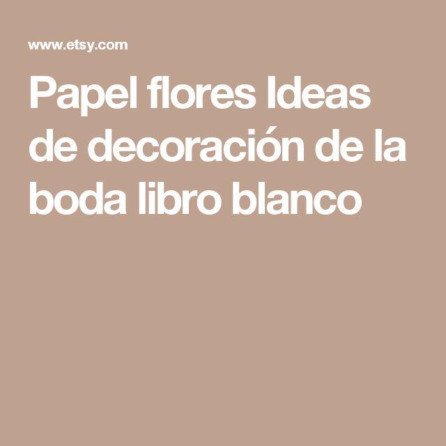 Papel flores  Ideas de decoración de la boda  libro blanco