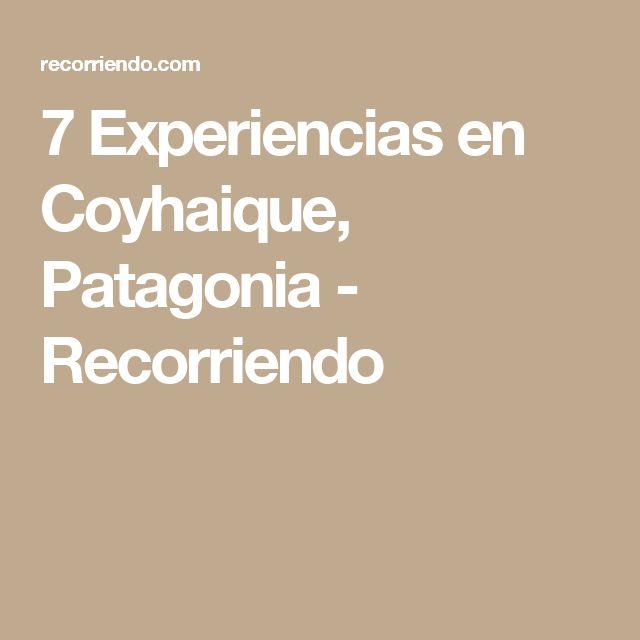 7 Experiencias en Coyhaique, Patagonia - Recorriendo