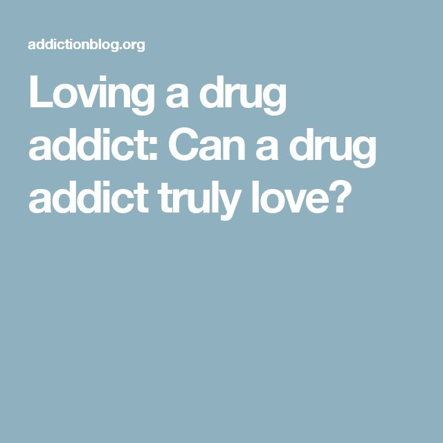 Loving a drug addict: Can a drug addict truly love?