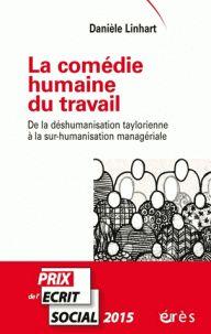 Danièle Linhart - La comédie humaine du travail - De la déshumanisation taylorienne à la sur-humanisation managériale. - Agrandir l'image