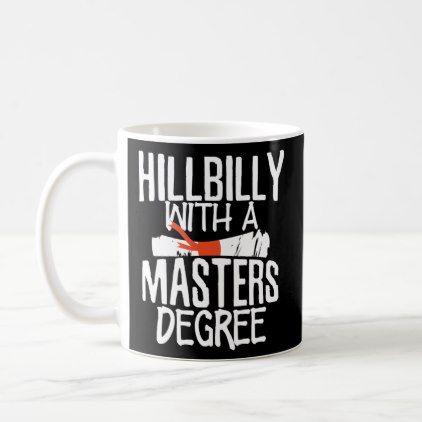 Masters Degree Graduation Hillbilly Coffee Mug - graduation gifts giftideas idea party celebration & Masters Degree Graduation Hillbilly Coffee Mug | graduation gift ...