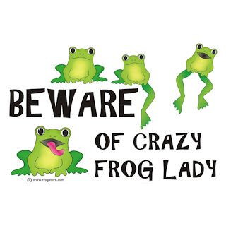 """""""Crazy Frog Lady"""" T-Shirt. Then this is the T-shirt for you! A few green frogs and a very clear warning... """"BEWARE of Crazy Frog Lady."""" After all, she might do anything from sticking a frog down your shirt to kissing you!"""