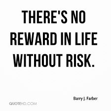 School: This quote inspires me to take risks at school, and believe that I can achieve my goals even if they seem risky.