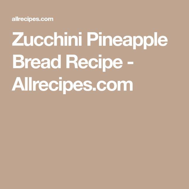 Zucchini Pineapple Bread Recipe - Allrecipes.com