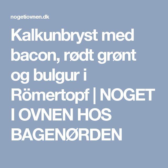 Kalkunbryst med bacon, rødt grønt og bulgur i Römertopf | NOGET I OVNEN HOS BAGENØRDEN