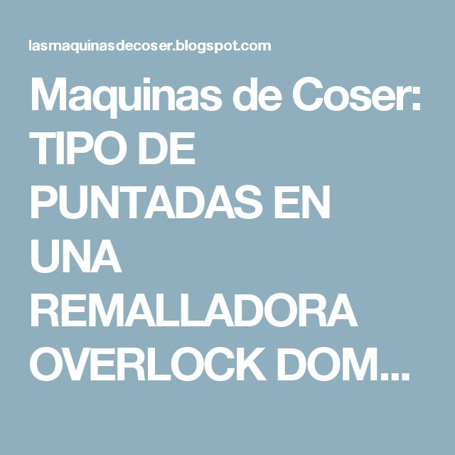 Maquinas de Coser: TIPO DE PUNTADAS EN UNA REMALLADORA OVERLOCK DOMESTICA