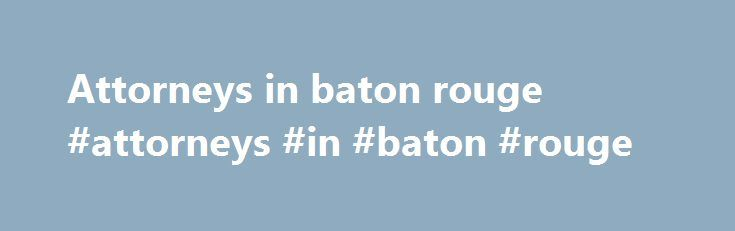 Attorneys in baton rouge #attorneys #in #baton #rouge http://chicago.remmont.com/attorneys-in-baton-rouge-attorneys-in-baton-rouge/  # This site provides information on how to receive calls from inmates at the East Baton Rouge Parish Sheriff s Office (EBRPSO). EBRPSO has contracted with CenturyLink to provide calling and account billing services to inmates. Recipients of these calls may include friends, relatives, and attorneys. Friends, family members, or attorneys can establish Prepaid…