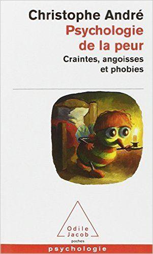 Amazon.fr - Psychologie de la peur : Craintes, angoisses et phobies - Christophe André - Livres