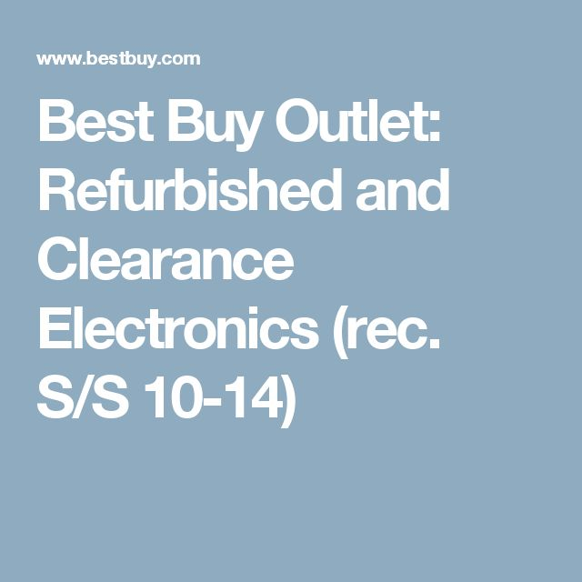 Best Buy Outlet: Refurbished and Clearance Electronics (rec. S/S 10-14)
