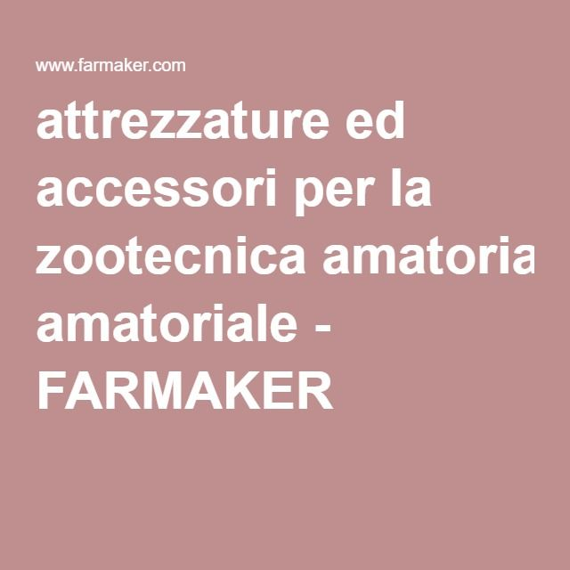 attrezzature ed accessori per la zootecnica amatoriale - FARMAKER