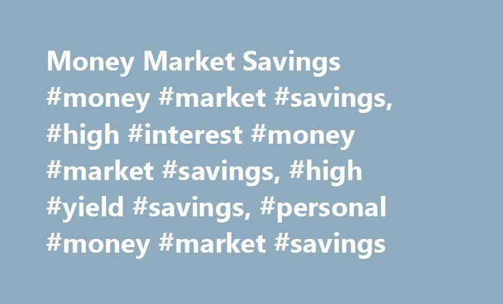 Money Market Savings #money #market #savings, #high #interest #money #market #savings, #high #yield #savings, #personal #money #market #savings http://kansas-city.remmont.com/money-market-savings-money-market-savings-high-interest-money-market-savings-high-yield-savings-personal-money-market-savings/  # Over 675 branches and more than 2,000 Santander ATMs across the Northeast, including many CVS/pharmacy ® locations. Online and Mobile Banking. Pay in a simple, secure and convenient way with…