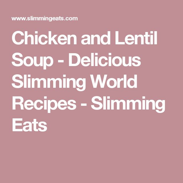 Chicken and Lentil Soup - Delicious Slimming World Recipes - Slimming Eats