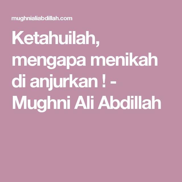 Ketahuilah, mengapa menikah di anjurkan ! - Mughni Ali Abdillah