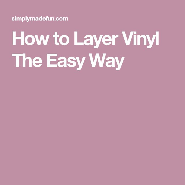 How to Layer Vinyl The Easy Way