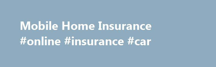 Mobile Home Insurance #online #insurance #car http://insurance.nef2.com/mobile-home-insurance-online-insurance-car/  #mobile home insurance # Mobile Home Insurance You are leaving AARPFinancial.com and going to the website of a trusted provider. The provider's terms, conditions and policies apply. Please return to AARPFinancial.com to learn more about other financial products and benefits.... Read more