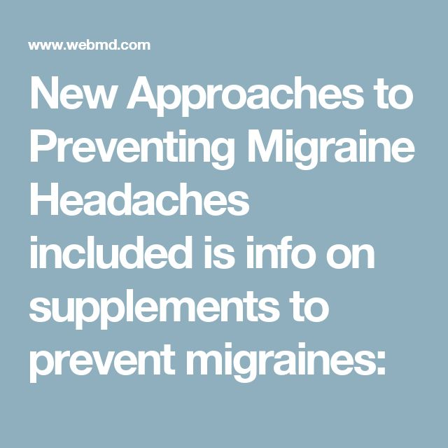 New Approaches to Preventing Migraine Headaches including supplements:  500 mg magnesium, 400 mg riboflavin (vitamin B-2), and 150 mg coenzyme Q10. You have to take magnesium for three months to get a benefit.