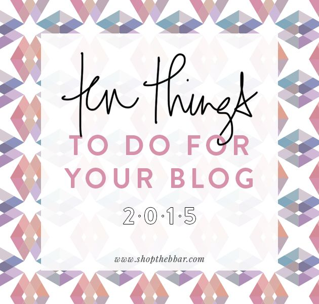 10 Things You Should Do For Your Blog in 2015
