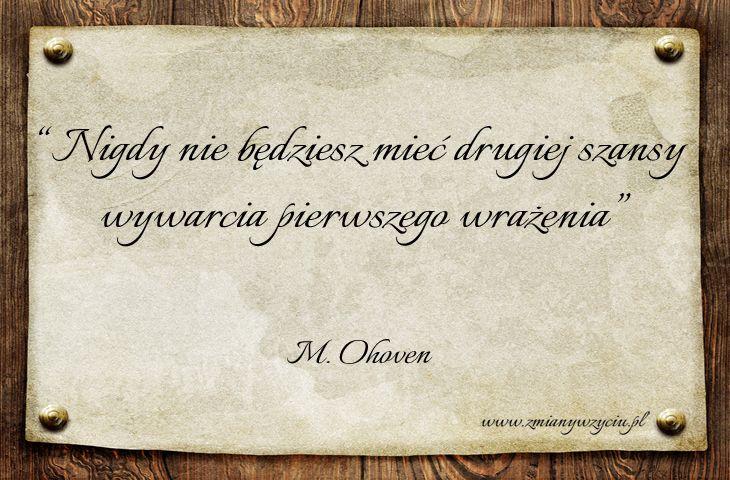 """""""Nigdy nie będziesz mieć drugiej szansy wywarcia pierwszego wrażenia"""" – M. Ohoven / więcej: www.zmianywzyciu.pl"""
