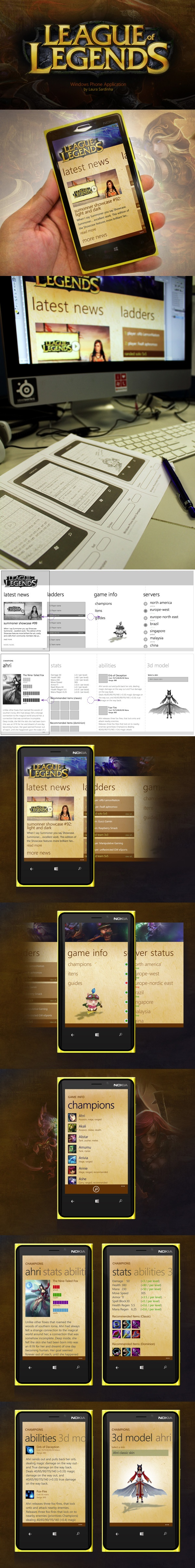 League of Legends Windows Phone Application by Laura Sardinha, via Behance  ***  League of Legends is a game that I'm currently playing and loving. I was wondering why there is no mobile applications for the game with some news, champions details and etc. Because of that I made the concept of this Windows Phone application, from initial sketches, interaction design to visual design.
