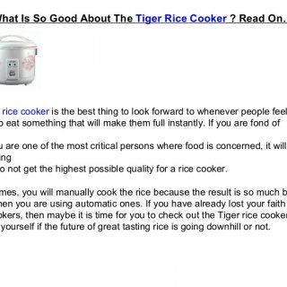 A Tiger rice cooker is the best thing to look forward to whenever people feel the need to eat something that will make them full instantly. If you are fond. http://slidehot.com/resources/what-is-so-good-about-the-tiger-rice-cooker-the-benefits-are-great.55774/