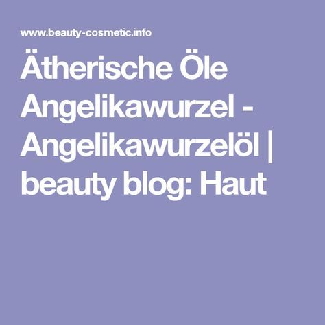 Ätherische Öle Angelikawurzel - Angelikawurzelöl | beauty blog: Haut