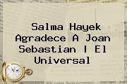 http://tecnoautos.com/wp-content/uploads/imagenes/tendencias/thumbs/salma-hayek-agradece-a-joan-sebastian-el-universal.jpg Salma Hayek. Salma Hayek agradece a Joan Sebastian | El Universal, Enlaces, Imágenes, Videos y Tweets - http://tecnoautos.com/actualidad/salma-hayek-salma-hayek-agradece-a-joan-sebastian-el-universal/