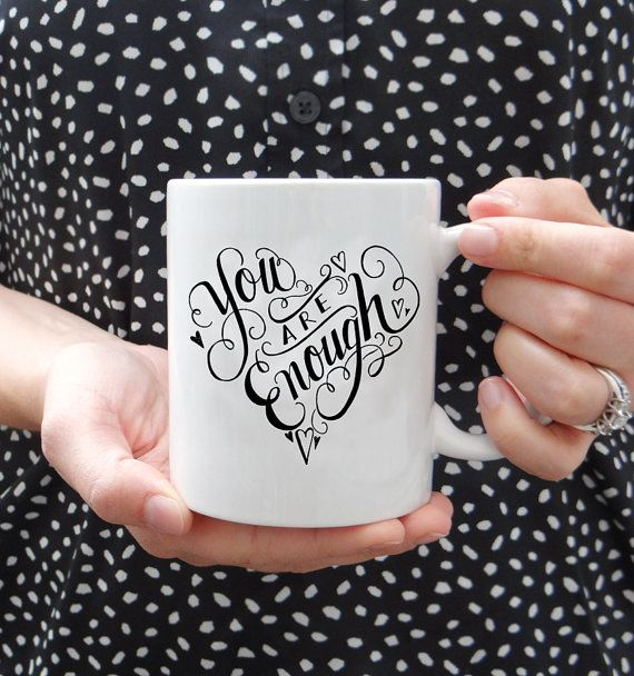 You are enough. (Yes, you) :: love this mug