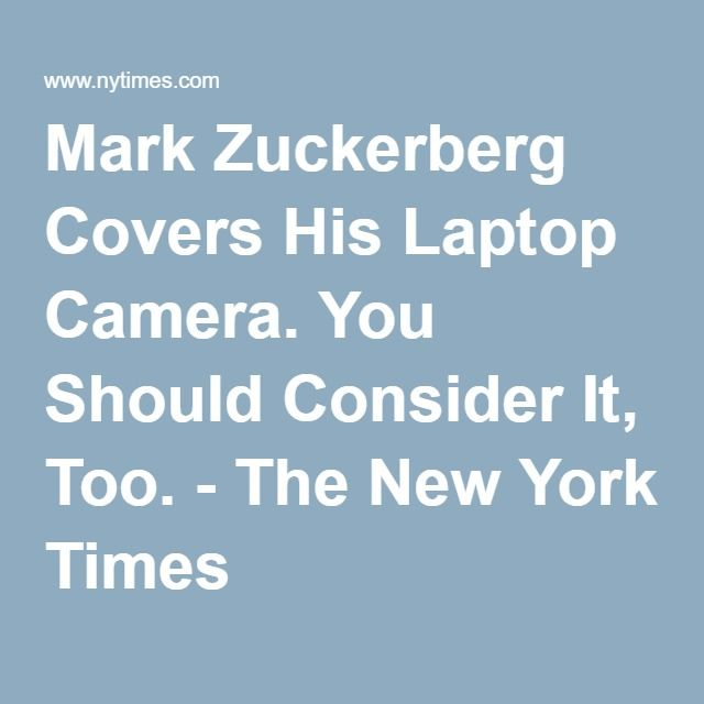 Mark Zuckerberg Covers His Laptop Camera. You Should Consider It, Too. - The New York Times