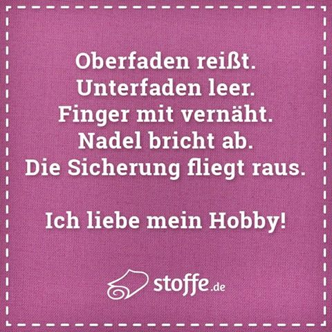 Ich liebe mein Hobby! :-)  #quote #meme #memes #quotes #spruch #sprüche #nähen #diy #kreativ #nähmaschine #hobby