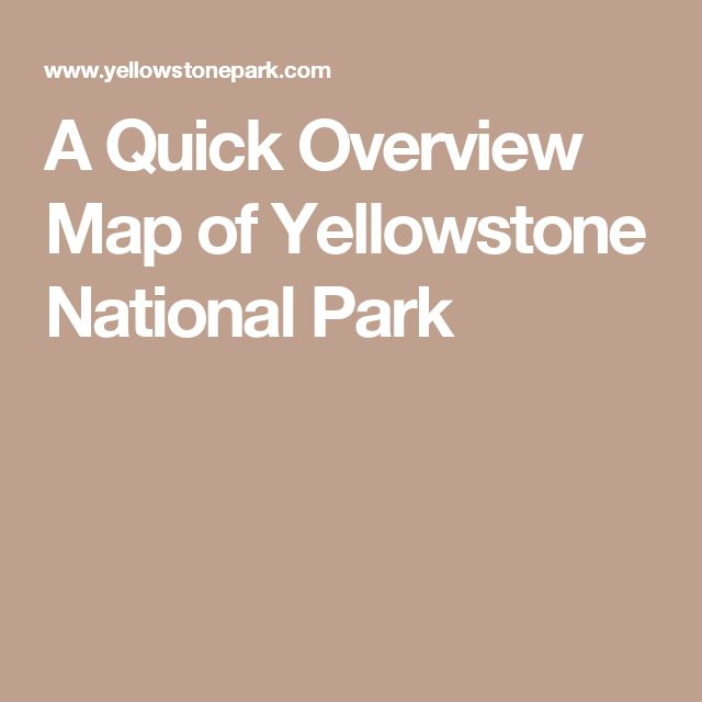 A Quick Overview Map of Yellowstone National Park
