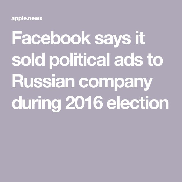 Facebook says it sold political ads to Russian company during 2016 election