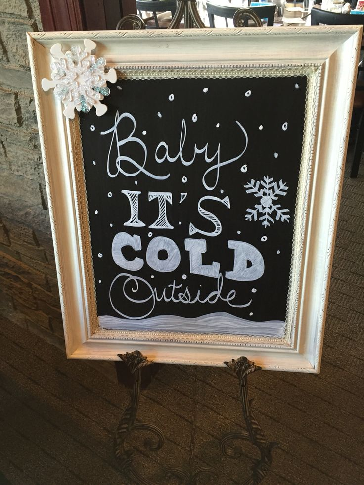 """Chalk board I made for daughter in laws baby shower!  Theme """"Baby it's cold outside"""""""