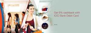 ICICI Bank  Get 5% cashback on Transactions from ICICI Bank Debit Card