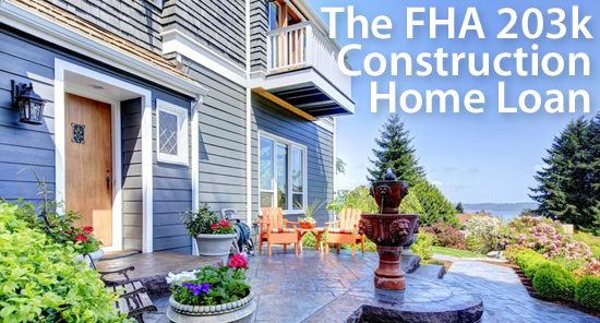 "The FHA 203k loan is a ""home construction"" loan available in all 50 states. Qualification details and more."