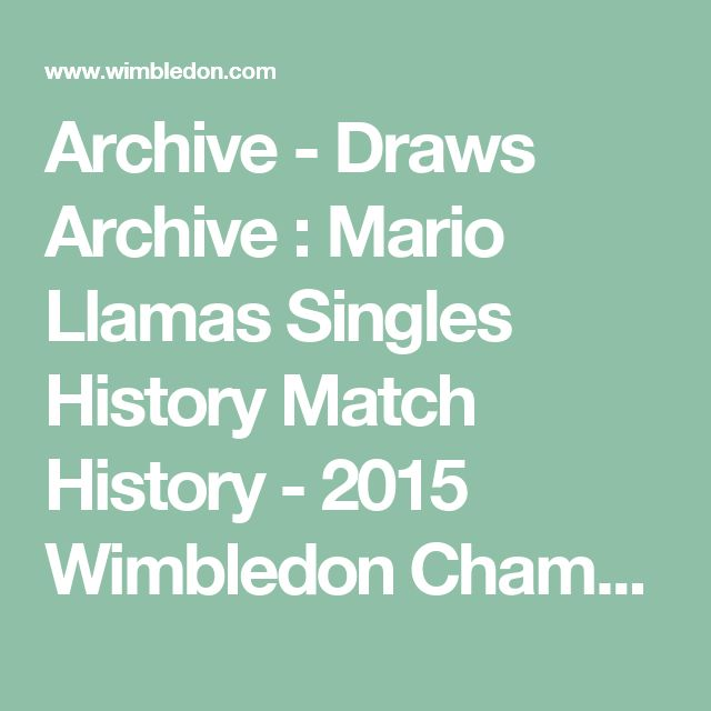 Archive - Draws Archive : Mario Llamas Singles History Match History - 2015 Wimbledon Championships Website - Official Site by IBM