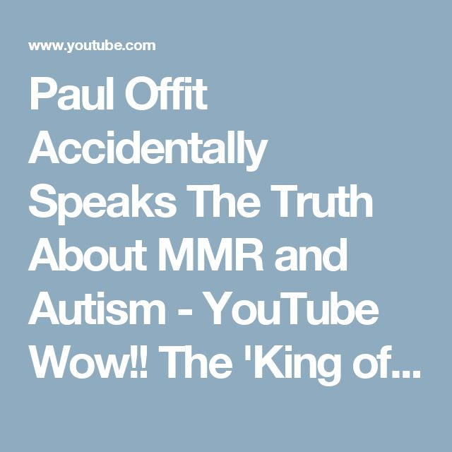 Paul Offit Accidentally Speaks The Truth About MMR and Autism - YouTube Wow!! The 'King of Vaccines' openly admits that you can't rule out a connection of vaccines and autism.