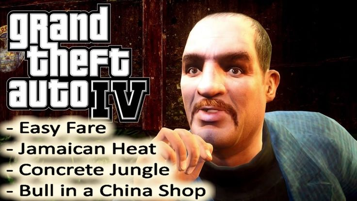 GTA IV - The series: E3  Easy Fare - Jamaican Heat - Concrete Jungle - Bull in a China Shop (GTA 4)