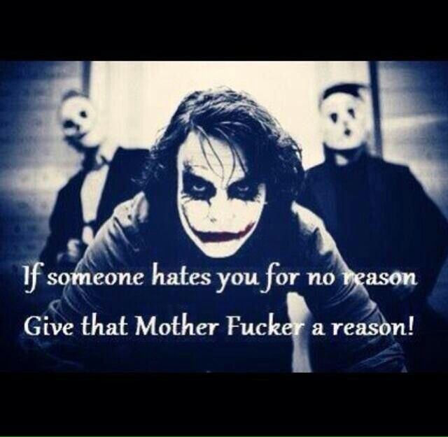 "Joker- ""If someone hates you for no reason. Give that Mother Fucker a reason!!!!!"""