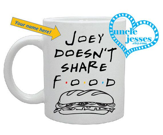 Joey doesn't share food 11 oz mug by UncleJesses on Etsy