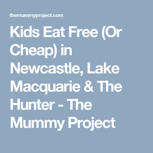 Kids Eat Free (Or Cheap) in Newcastle, Lake Macquarie & The Hunter - The Mummy Project