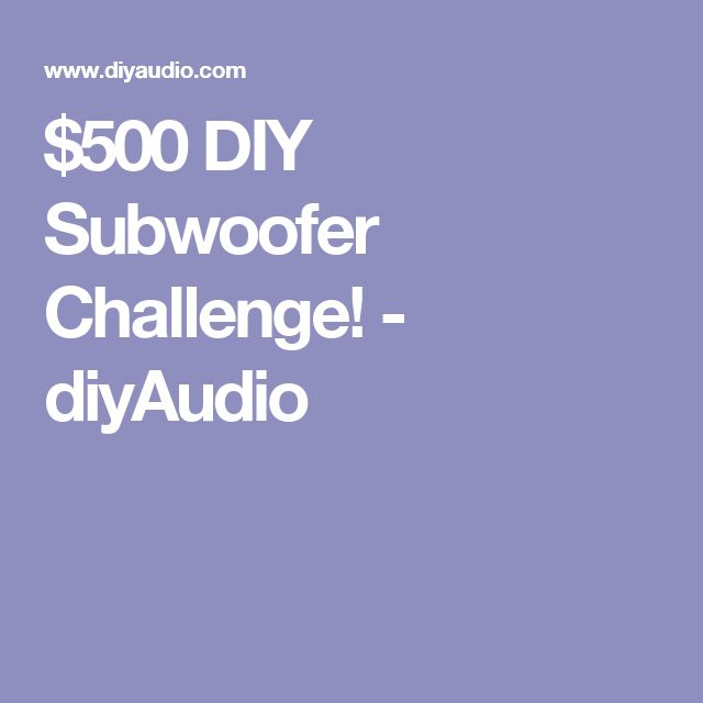 $500 DIY Subwoofer Challenge! - diyAudio