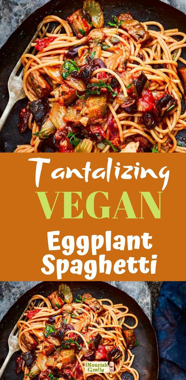 Tantalizing Vegan Eggplant Spaghetti In 2020 Vegan Pasta Recipes Vegetarian Recipes Healthy Eggplant Dishes