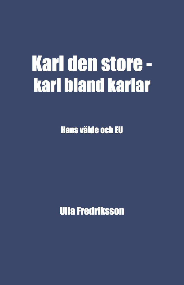 Karl den store ‒ karl bland karlar av Ulla Fredriksson - https://www.vulkanmedia.se/butik/historia-och-arkeologi/karl-den-store-%e2%80%92-karl-bland-karlar-av-ulla-fredriksson/